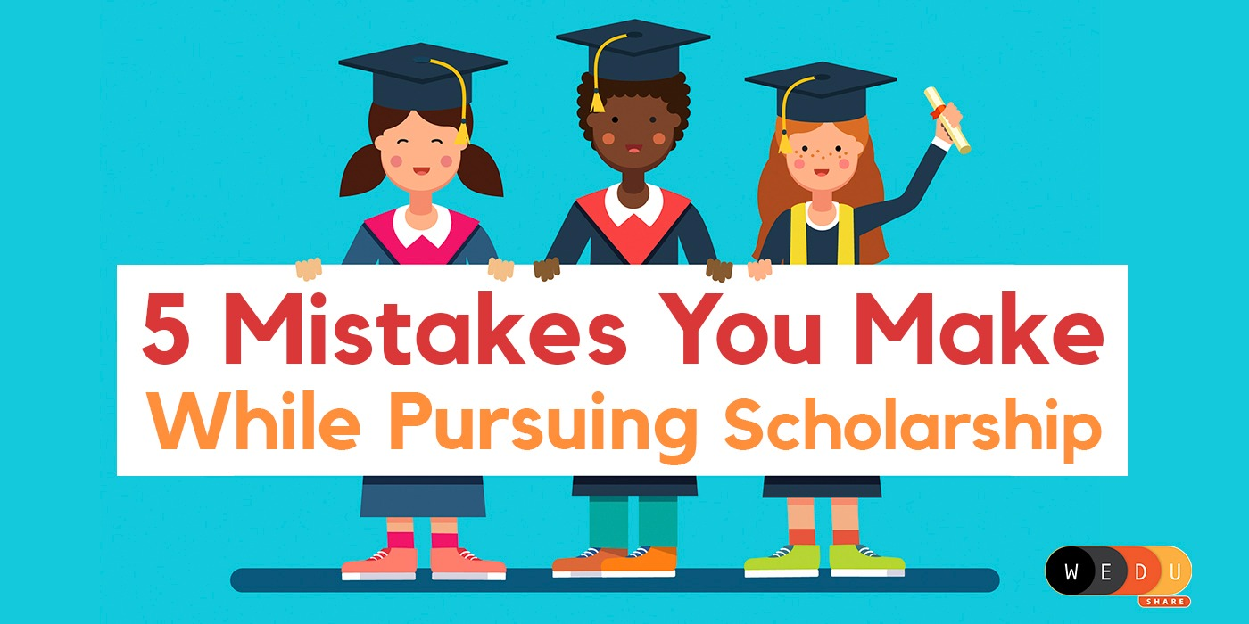 5 Mistakes You Make While Pursuing Scholarships