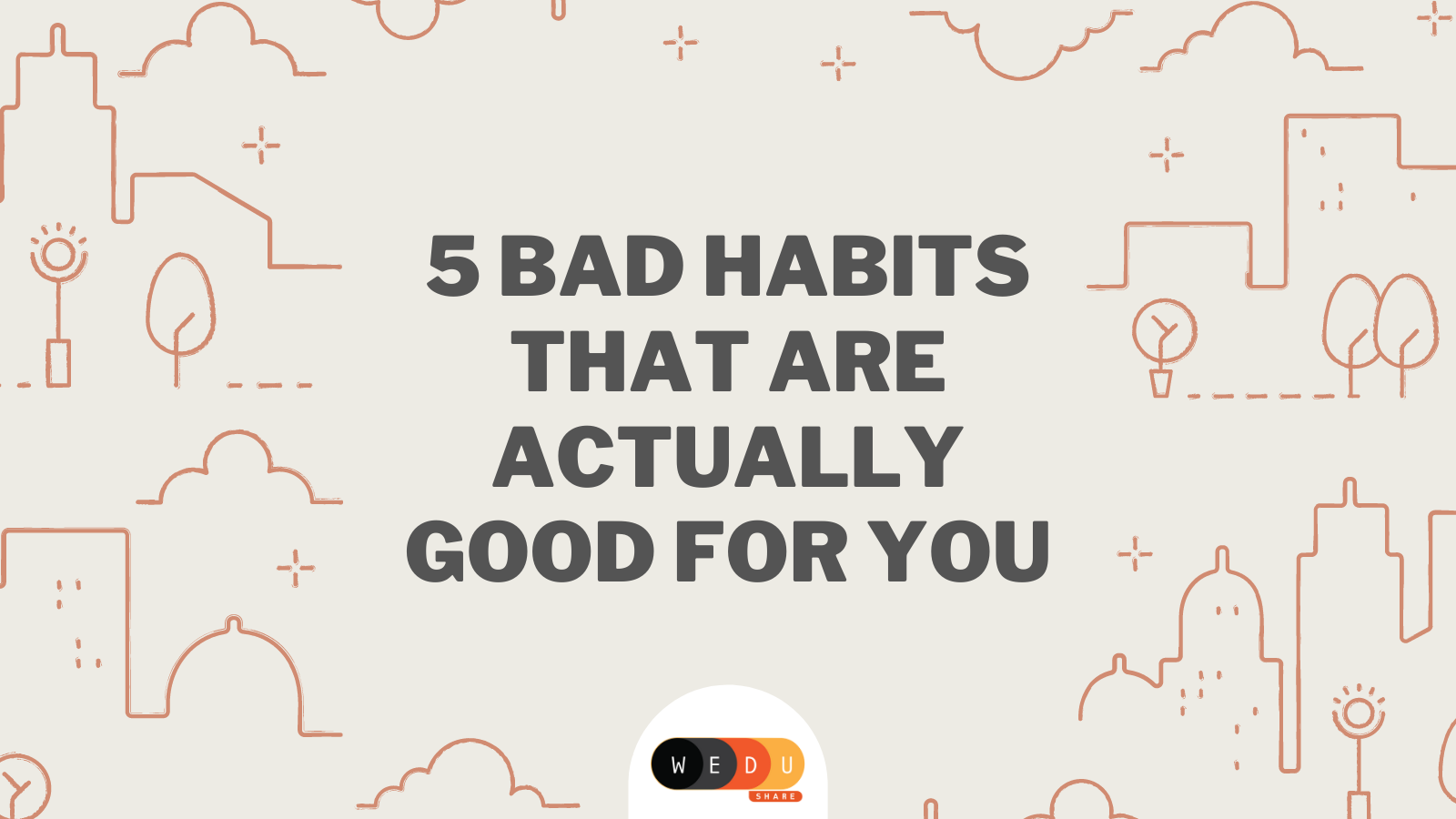 5 Bad Habits That Are Actually Good For You