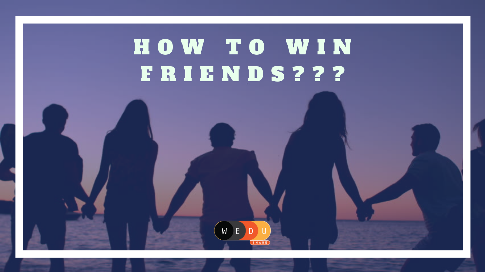 How To Win Friends???