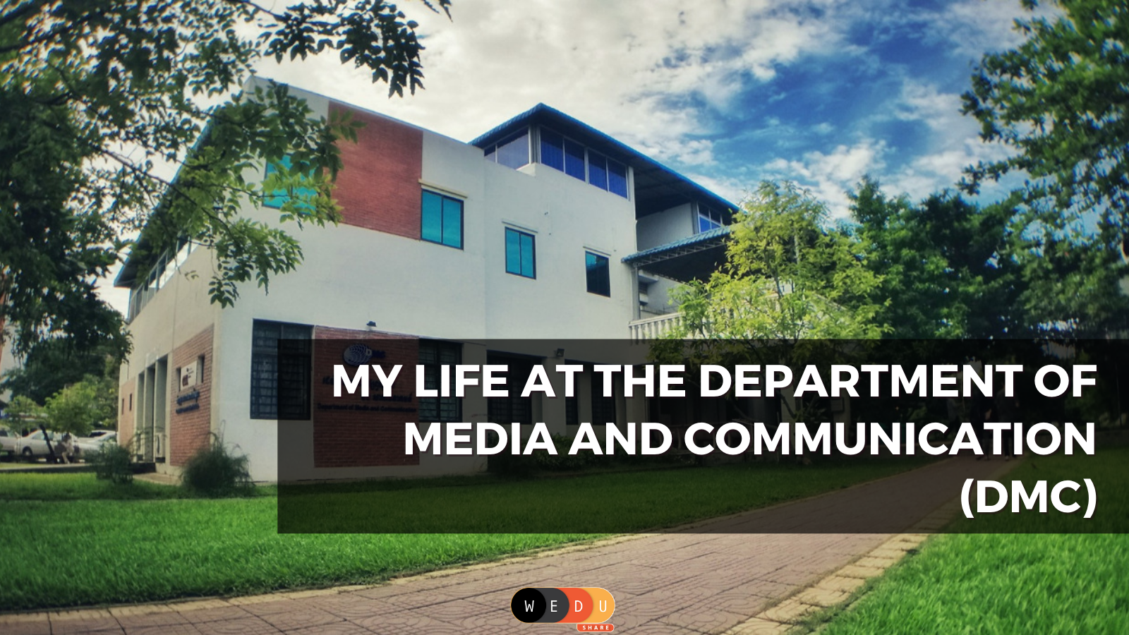 MY LIFE AT THE DEPARTMENT OF MEDIA AND COMMUNICATION (DMC)